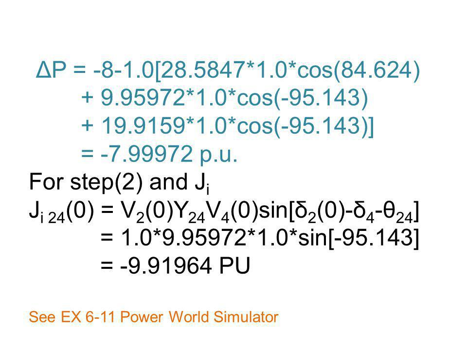 ΔP = -8-1.0[28.5847*1.0*cos(84.624) + 9.95972*1.0*cos(-95.143) + 19.9159*1.0*cos(-95.143)] = -7.99972 p.u.